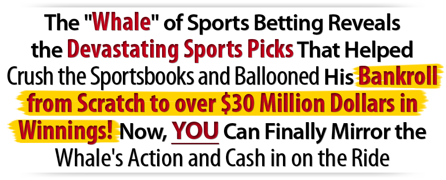 The Whale of Sports Betting Reveals the Devastating Sports Picks That Helped Crush the Sportsbooks and Ballooned HisBankroll from Scratch to Tens of Millions in Winnings!Now, You Can Finally Mirror the  Whale's Action and Cash in on the Ride